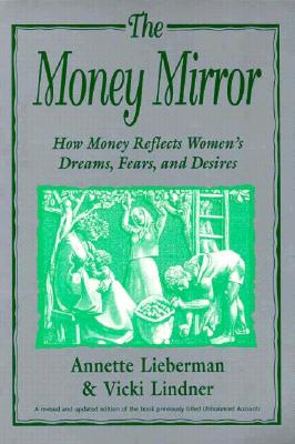 The Money Mirror: How Money Reflects Women's Dreams, Fears and Desires - Lieberman, Annette, and Lindner, Vicki