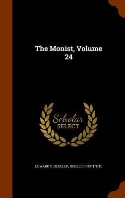 The Monist, Volume 24 - Hegeler, Edward C, and Hegeler Institute (Creator)