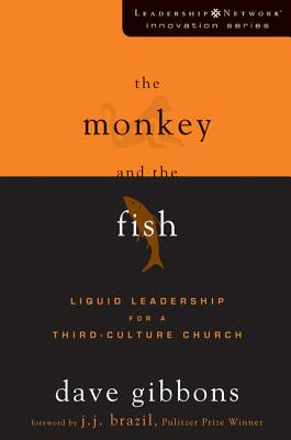 The Monkey and the Fish: Liquid Leadership for a Third-Culture Church - Gibbons, Dave