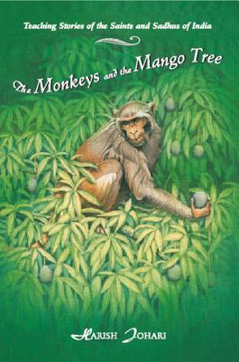 The Monkeys and the Mango Tree: Teaching Stories of the Saints and Sadhus of India - Johari, Harish