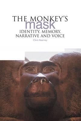 The Monkey's Mask: Identity, Memory, Narrative and Voice - Kearney, Chris
