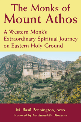 The Monks of Mount Athos: A Western Monks Extraordinary Spiritual Journey on Eastern Holy Ground - Pennington, M Basil, Father, Ocso, and Pennington, Father M Basil, and Dionysios, Archimandrite (Foreword by)