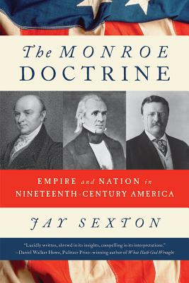 The Monroe Doctrine: Empire and Nation in Nineteenth-Century America - Sexton, Jay
