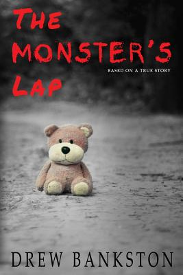 The Monster's Lap: Based on a True Story - Bankston, Drew