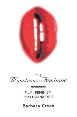 The Monstrous-Feminine: Film, Feminism, Psychoanalysis - Creed, Barbara