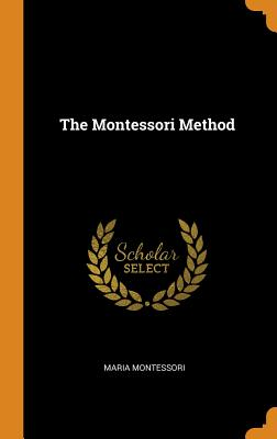 The Montessori Method - Montessori, Maria