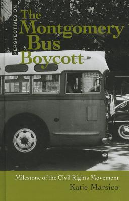 The Montgomery Bus Boycott: Milestone of the Civil Rights Movement - Marsico, Katie