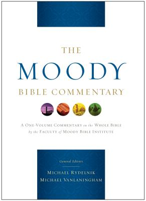 The Moody Bible Commentary - Rydelnik, Michael (Editor), and Vanlaningham, Michael (Editor), and Barbieri, Louis A (Contributions by)
