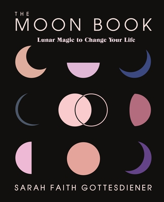 The Moon Book: Lunar Magic to Change Your Life - Gottesdiener, Sarah Faith