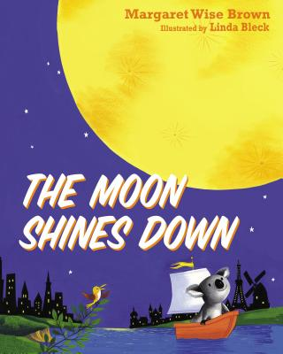 The Moon Shines Down - Brown, Margaret Wise