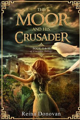 The Moor and His Crusader: Book II & III of the Crusader Trilogy - Donovan, Reina