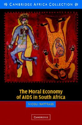 The Moral Economy of AIDS in South Africa - Nattrass, Nicoli