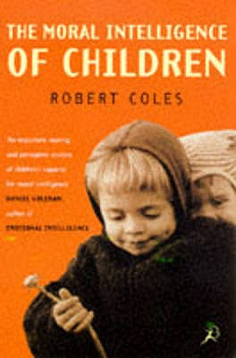 The Moral Intelligence of Children - Coles, Robert