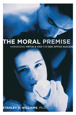 The Moral Premise: Harnessing Virtue & Vice for Box Office Success - Williams, Stanley D
