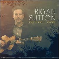 The More I Learn - Bryan Sutton