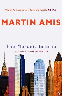 The Moronic Inferno: And Other Visits to America - Amis, Martin