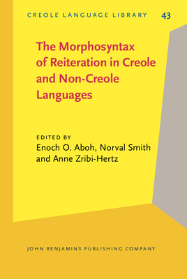 The Morphosyntax of Reiteration in Creole and Non-Creole Languages - Aboh, Enoch Olade (Editor), and Smith, Norval (Editor), and Zribi-Hertz, Anne (Editor)