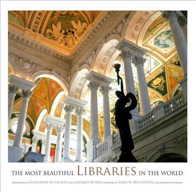 The Most Beautiful Libraries in the World - de Laubier, Guillaume (Photographer), and Bosser, Jacques (Text by), and Billington, James H (Foreword by)