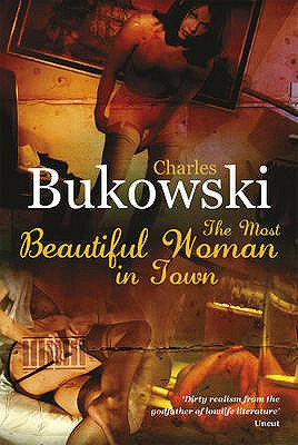 The Most Beautiful Woman in Town - Bukowski, Charles