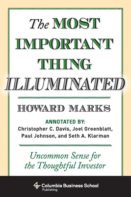 The Most Important Thing Illuminated: Uncommon Sense for the Thoughtful Investor - Marks, Howard, and Greenwald, Bruce (Foreword by)