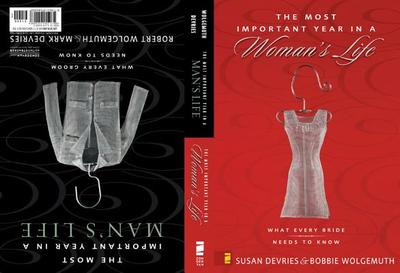 The Most Important Year in a Man's Life/The Most Important Year in a Woman's Life: What Every Groom Needs to Know/What Every Bride Needs to Know - Wolgemuth, Robert, and DeVries, Mark, and Wolgemuth, Bobbie