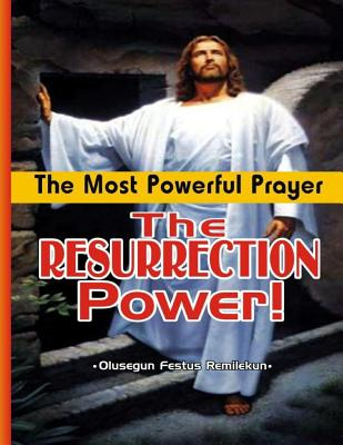 The Most Powerful Prayer: The Resurrection Power - Remilekun, Olusegun Festus