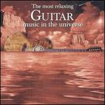 The Most Relaxing Guitar Music in the Universe - Various Artists