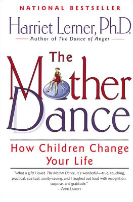 The Mother Dance: How Children Change Your Life - Lerner, Harriet, PH.D.