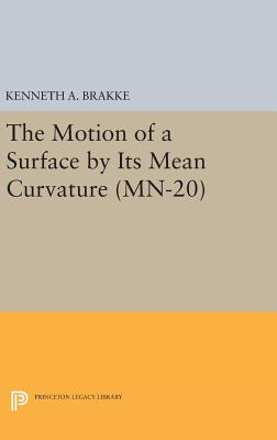 The Motion of a Surface by Its Mean Curvature. (MN-20) - Brakke, Kenneth A.