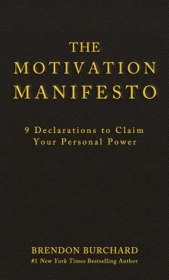The Motivation Manifesto: 9 Declarations to Claim Your Personal Power - Burchard, Brendon