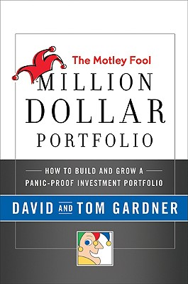 The Motley Fool Million Dollar Portfolio: How to Build and Grow a Panic-Proof Investment Portfolio - Gardner, David, and Gardner, Tom