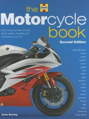 The Motorcycle Book: Everything You Need to Know about Owning, Enjoying and Maintaining Your Bike - Seeley, Alan