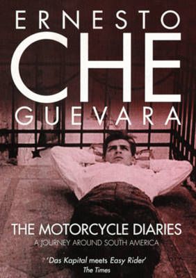 The Motorcycle Diaries: A Journey Around South America - Che Guevara, Ernesto, and Guevara, Ernesto Che, and Wright, Ann (Translated by)