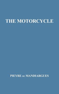 The Motorcycle. - Pieyre De Mandiargues, Andre, and Unknown