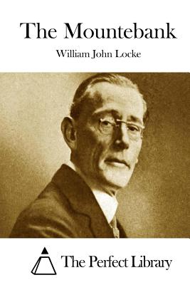 The Mountebank - Locke, William John, and The Perfect Library (Editor)