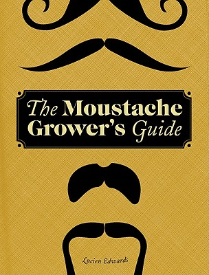 The Moustache Grower's Guide - Edwards, Lucien