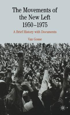 The Movements of the New Left, 1950-1975: A Brief History with Documents - Gosse, Van