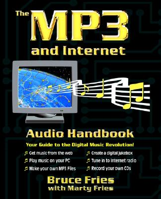 The MP3 and Internet Audio Handbook: Your Guide to the Digital Music Revolution - Fries, Martin