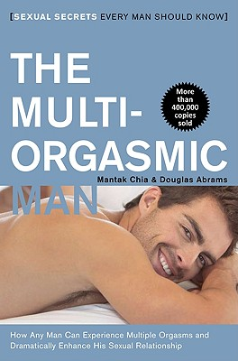 The Multi-Orgasmic Man: Sexual Secrets Every Man Should Know - Chia, Mantak
