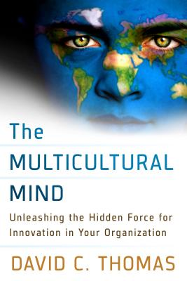 The Multicultural Mind: Unleashing the Hidden Force for Innovation in Your Organization - Thomas, David C