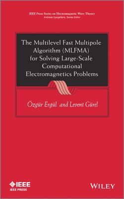 The Multilevel Fast Multipole Algorithm (MLFMA) for Solving Large-scale Computational Electromagnetics Problems - Ergul, Ozgur, and Gurel, Levent