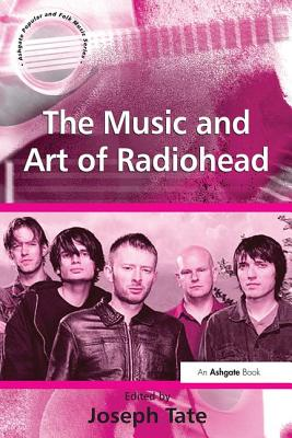 The Music and Art of Radiohead - Tate, Joseph (Editor)