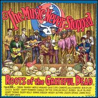 The Music Never Stopped: Roots of the Grateful Dead - Various Artists