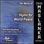The Music of David Maslanka, Vol. 3: Hymn for World Peace