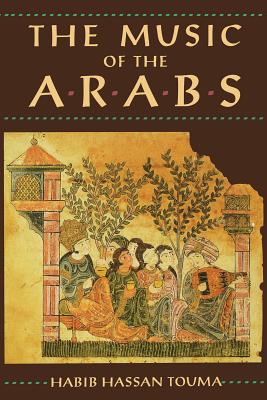 The Music of the Arabs - Touma, Habib Hassan, and Schwartz, Laurie (Translated by)