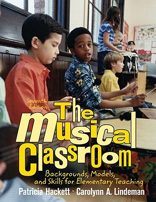 The Musical Classroom: Backgrounds, Models, and Skills for Elementary Teaching - Hackett, Patricia