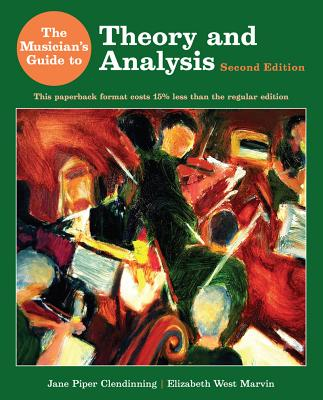 The Musician's Guide to Theory and Analysis - Clendinning, Jane Piper, and Marvin, Elizabeth West