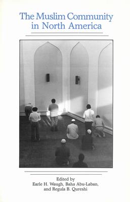 The Muslim Community in North America - Waugh, Earle H. (Editor), and Abu-Laban, Baha (Editor), and Qureshi, Regula Burkhardt (Editor)