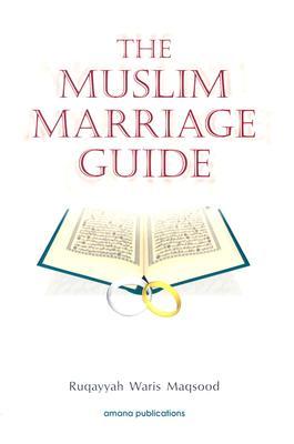 The Muslim Marriage Guide - Maqsood, Ruqaiyyah Waris