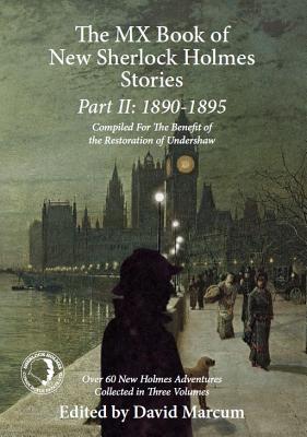 The MX Book of New Sherlock Holmes Stories: 1890 to 1895: Part II - Marcum, David